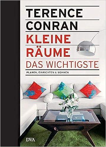 Kleine Räume U2013 Das Wichtigste: Planen, Einrichten U0026 Wohnen: Amazon.de:  Terence Conran, Barbara Meder: Bücher