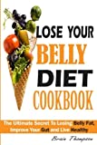 img - for Lose Your Belly Diet Cookbook:: The Ultimate Secret To Losing Belly Fat, Improve Your Gut and Live Healthy. book / textbook / text book
