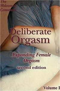 Deliberate Orgasm - Expanding Female Orgasm.  Volume I
