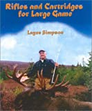 Rifles and Cartridges for Large Game: From Deer to Bear--Advice on the Choice of a Rifle