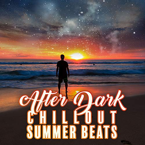 After Dark Chillout Summer Beats: Compilation of Best Electronic Vibes for Party & Relaxing on the Beach (Best Dark Electronic Music)