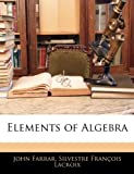 Elements of Algebr, John Farrar and Silvestre Francois Lacroix, 1142496228