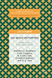 img - for On Being Reformed: Debates over a Theological Identity (Christianities in the Trans-Atlantic World) book / textbook / text book