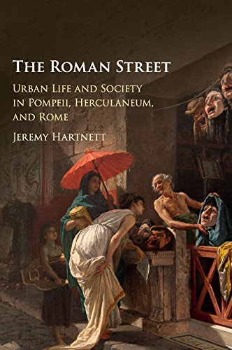 The Roman Street: Urban Life and Society in Pompeii, Herculaneum, and Rome