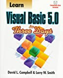 Learn Visual Basic 5.0 in Three Days, David L. Campell, 1556225423
