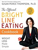 The Official Bright Line Eating Cookbook: Weight Loss Made Simple: more info