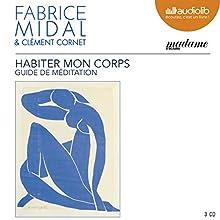 Habiter mon corps : Guide de méditation | Livre audio Auteur(s) : Fabrice Midal, Clément Cornet Narrateur(s) : Fabrice Midal, Clément Cornet