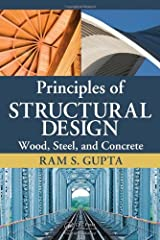Principles of Structural Design: Wood, Steel, and Concrete by Ram S. Gupta (2010-08-02) Hardcover