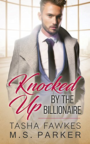 Knocked Up By The Billionaire by [Fawkes, Tasha, Parker, M.S.]
