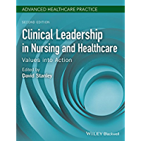 Clinical Leadership in Nursing and Healthcare: Values into Action (Advanced Healthcare Practice)