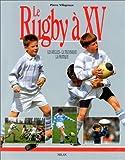 Le Rugby à XV. Les règles, la technique, la pratique