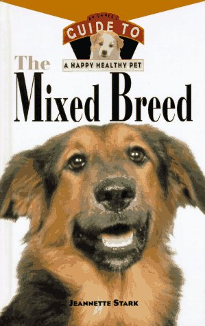 The Mixed Breed: An Owner's Guide to a Happy Healthy Pet