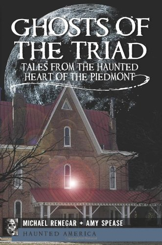 Download Ghosts of the Triad:: Tales from the Haunted Heart of the Piedmont (Haunted America) pdf epub