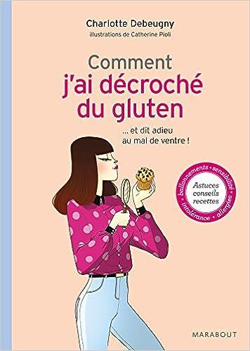 Lire Comment j'ai décroché du gluten: ... et dit adieu au mal de ventre ! epub pdf