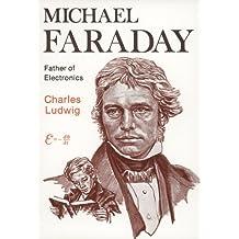 Michael Faraday: Father of Electronics
