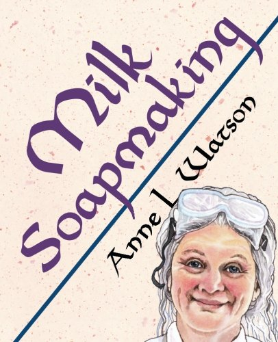 Milk Soapmaking: The Smart and Simple Guide to Making Lovely Milk Soap from Scratch with Cow Milk, Goat Milk, Buttermilk