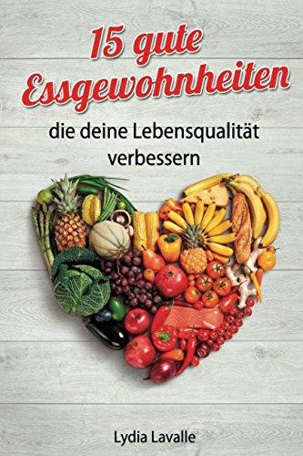 15 gute Essgewohnheiten, die deine Lebensqualität verbessern (German Edition) pdf epub