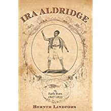 Ira Aldridge: The Early Years, 1807-1833 (Rochester Studies in African History and the Diaspora)