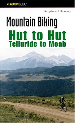 Mountain Biking Hut to Hut: Telluride to Moab (Regional Mountain Biking Series)