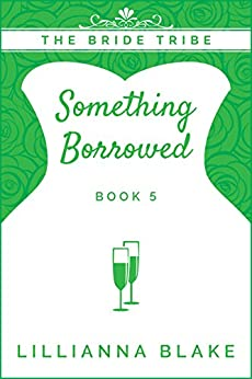 Something Borrowed (The Bride Tribe Book 5) by [Blake, Lillianna, Seymour, P.]