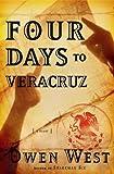 img - for Four Days to Veracruz: A Novel book / textbook / text book