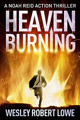 HEAVEN BURNING: Electric Action, International Underworld & Asian Mysticism (Noah Reid Action Suspense Thriller Series Book 2) by [Lowe, Wesley Robert]