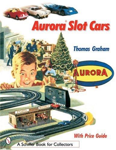 Aurora Slot Cars (Schiffer Book for Collectors) -  Professor Division of Pediatrics Thomas Graham, Paperback