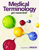 Medical Terminology : Get Connected! PLUS MyMedicalTerminologyLab with Pearson EText -- Access Card Package, Frucht, Suzanne S., 0133978435
