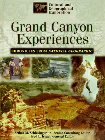 Experiences in the Grand Canyon: Chronicles from the National Geographic Society (Cultural and Geographical Exploration)