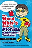 The Word Whiz's Guide to Florida Middle School Vocabulary, Kaplan Educational Center Staff and Chris Kensler, 0743211073