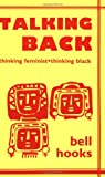 Talking Back: Thinking Feminist, Thinking Black, Bell Hooks, 0896083527