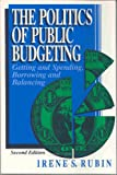 The Politics of Public Budgeting : Getting and Spending, Borrowing and Balancing, Rubin, Irene S., 0934540977