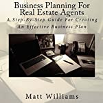 Business Planning for Real Estate Agents: A Step-By-Step Guide for Creating an Effective Business Plan | Matt Williams