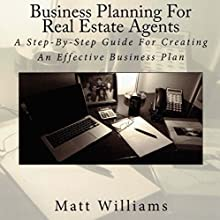 Business Planning for Real Estate Agents: A Step-By-Step Guide for Creating an Effective Business Plan Audiobook by Matt Williams Narrated by Matt Williams