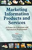 img - for Marketing Information Products and Services: A Primer for Librarians and Information Professionals book / textbook / text book
