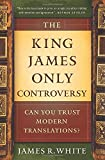 The King James Only Controversy: Can You Trust