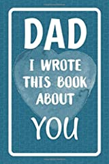 Dad I Wrote This Book About You: Fill In The Blank Book For What You Love About Dad. Perfect For Dad's Birthday, Father's Day, Christmas Or Just To Show Dad You Love Him! Paperback