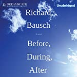 Before, During, After | Richard Bausch