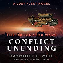 The Originator Wars: Conflict Unending: A Lost Fleet Novel Audiobook by Raymond L. Weil Narrated by Liam Owen