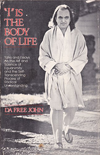 """""""I"""" is the body of life: Talks and essays on the art and science of equanimity and the self-transcending process of radical understanding"""