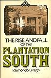 The Rise and Fall of the Plantation South, Raimondo Luraghi, 0531056066