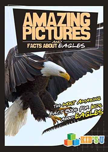 Amazing Pictures and Facts About Eagles: The Most Amazing Fact Book for Kids About Eagles by [Kelly, Mina]
