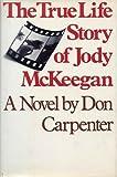 The True Life Story of Jody McKeegan, Don Carpenter, 0525223770
