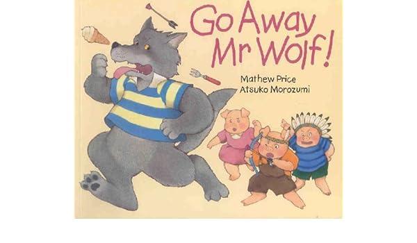 Go Away Mr.Wolf: Mathew Price, Atsuko Morozumi: 9781842480526 ...
