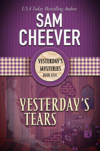 Yesterday's Tears (Yesterday's Mysteries Book 5) by [Cheever, Sam]