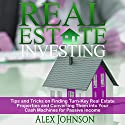 Real Estate Investing: Tips and Tricks on Finding Turn-key Real Estate Properties and Converting Them into Your Cash Machines for Passive Income Audiobook by Alex Johnson Narrated by Pete Beretta