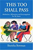 This Too Shall Pass, Sheritha Bowman, 0595315658