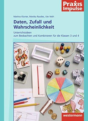 Praxis Impulse: Daten, Zufall und Wahrscheinlichkeit: Unterrichtsideen zum Beobachten und Kombinieren für die Klassen 3 und 4