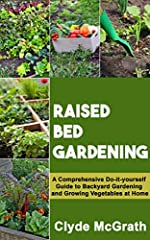 Discover exactly how to build, setup and tend to your Raised Bed GardenThinking of building a raised bad Gardening? Are you considering starting your own backyard garden? Find out everything you need to create your own raised bed garden in th...