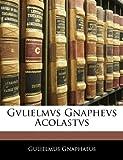 Gvlielmvs Gnaphevs Acolastvs, Gulielmus Gnaphaeus, 1141125153